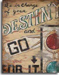 Destiny, a striking addition to artist Janet Kruskamp's series of vintage posters. Anchored by an old-fashioned stop light with the paddle sign swinging out the side that says: 'GO' coming out of the signal box. With that sign, all together the text on the poster says: Be in Charge of your DESTINY and GO FOR IT. This sign's surface is very distressed, missing some of the image where it has been worn off. Ths grain of the wood is starting to show through as the paint wears off. A very realistic and nostalgic look back. This marvelous poster is available from the artist Janet Kruskamp.
