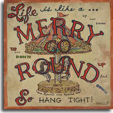 Merry Go Round, a vintage road sign poster from artist Janet Kruskamp. With the words MERRY GO ROUND large and in the center, this poster reads: Life is like a... MERRY GO ROUND So Hang Tight. An image of an antique carousel horse fills the middle of the poster, and weathered touches making it look like it's been exposed to the elements for years. The phrase 'Up and Down' is repeated three times around the poster, balanced by the circle of words around the base that say: ...and Round and Round and... A thin colored border completes this original painting.