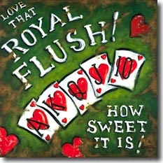 Royal Flush, another original painting available from Janet Kruskamp Studios. This card-themed poster features a royal flush of hearts spread across a weathered green background. Bright red hearts looks scratched and worn in the background. The text Love That Royal Flush! is on the upper part of the poster, and How Sweet It Is! in on the lower corner. This poster has the look of a weather beaten metal sign left exposed to the elements. This painting is available for purchase as an acrylic on canvas painting by the artist Janet Kruskamp.